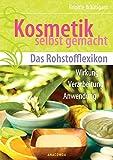 Kosmetik selbst gemacht - Das Rohstofflexikon - Wirkung, Verarbeitung, Anwendung