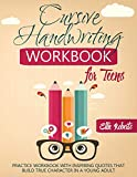 Cursive Handwriting Workbook for Teens: Practice Workbook with Inspiring Quotes that Build True Character in a Young Adult