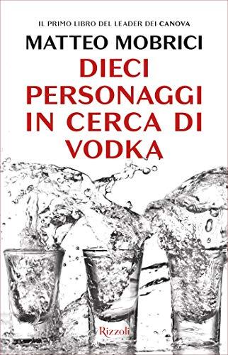 Dieci personaggi in cerca di vodka (Italian Edition)