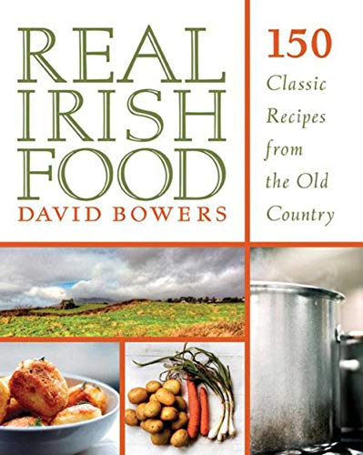 Real Irish Food: 150 Classic Recipes from the Old Country (English Edition)