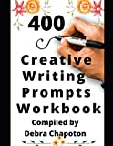 400 Creative Writing Prompts Workbook: Story Prompts for Journaling, Blogging, and Overcoming Writer's Block