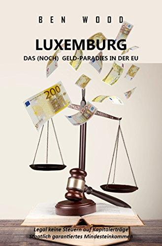 LUXEMBURG - DAS (NOCH) GELD-PARADIES IN DER EU: Legal keine Steuern auf Kapitalerträge + Staatlich garantiertes ertes Mindesteinkommen
