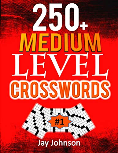 250+ MEDIUM LEVEL CROSSWORDS: A Special Crossword Puzzle Book for Adults Medium Difficulty Based On Contemporary Words as Medium Difficult Crossword ... Vol. 1! (Adults Medium Difficulty Puzzles)