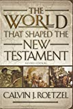 The World That Shaped the New Testament