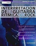 Interpretación de la guitarra rítmica del rock: Método completo para la guitarra rítmica del rock (Guitarra rock)