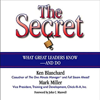The Secret     What Great Leaders Know and Do              By:                                                                                                                                 Ken Blanchard,                                                                                        Mark Miller                               Narrated by:                                                                                                                                 Rick Adamson                      Length: 2 hrs and 32 mins     287 ratings     Overall 4.3