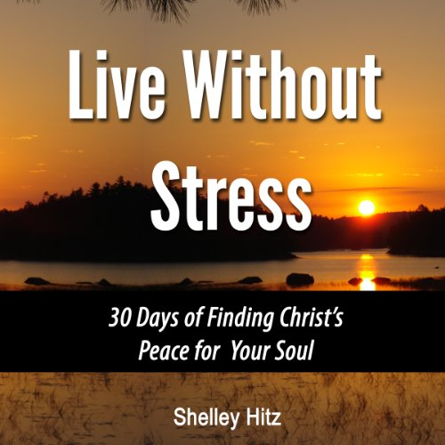 Live Without Stress: 30 Days of Finding Christ's Peace for Your Soul audiobook cover art