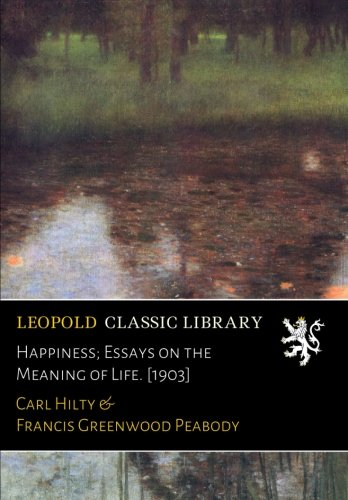 Happiness; Essays on the Meaning of Life. [1903]
