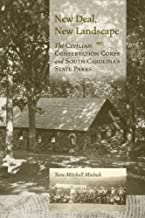 New Deal, New Landscape: The Civilian Conservation Corps and South Carolina's State Parks (Non Series)