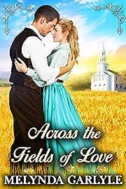 Across the Fields of Love: A Historical Western Romance Novel