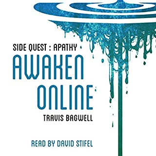 Awaken Online: Apathy (Side Quest)                   By:                                                                                                                                 Travis Bagwell                               Narrated by:                                                                                                                                 David Stifel                      Length: 10 hrs and 6 mins     113 ratings     Overall 4.7