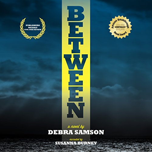 Between                   By:                                                                                                                                 Debra Samson                               Narrated by:                                                                                                                                 Susanna Burney                      Length: 8 hrs and 29 mins     3 ratings     Overall 4.3