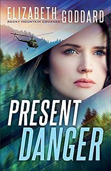Present Danger (Rocky Mountain Courage Book #1) by [Elizabeth Goddard]