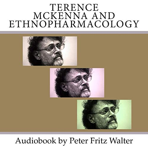 Terence McKenna and Ethnopharmacology: Short Bio, Book Reviews, and Quotes: Great Minds Series, Volume 8