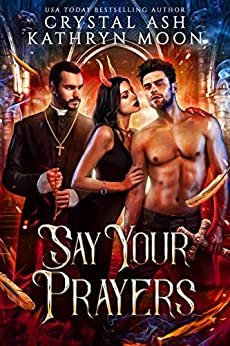 Say Your Prayers by [Crystal Ash, Kathryn Moon]