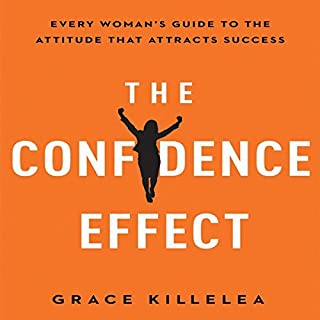 The Confidence Effect     Every Woman's Guide to the Attitude That Attracts Success              Written by:                                                                                                                                 Grace Killelea                               Narrated by:                                                                                                                                 Karen Saltus                      Length: 5 hrs and 20 mins     Not rated yet     Overall 0.0
