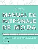 Manual de patronaje de Moda. diseño, adaptación y personalización de los patrones de costura