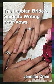 The Lesbian Bride's Guide to Writing Your Vows (Romantic Wedding Rituals) by [Jennifer Cram]