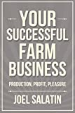 Your Successful Farm Business: Production, Profit, Pleasure (English Edition)