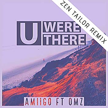 U Were There (ft. OMZ) Zen Tailor Remix
