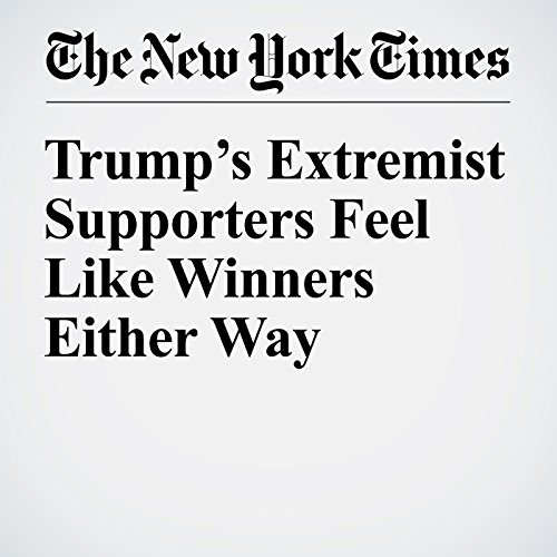 Trump's Extremist Supporters Feel Like Winners Either Way audiobook cover art