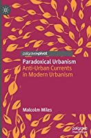 Paradoxical Urbanism: Anti-Urban Currents in Modern Urbanism