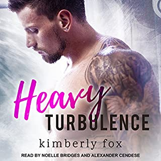Heavy Turbulence                   By:                                                                                                                                 Kimberly Fox                               Narrated by:                                                                                                                                 Noelle Bridges,                                                                                        Alexander Cendese                      Length: 6 hrs and 40 mins     19 ratings     Overall 3.7