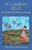 El Camino Azul: La crianza de mis hijos con autismo