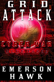 Grid Attack - Cyber War (Book Three) by [Emerson Hawk]