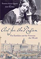 Art for the Nation: The Eastlakes and the Victorian Art World (National Gallery London Publications)