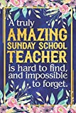 Sunday School Teacher Gift: A Truly Amazing Sunday School Teacher Is Hard To Find and Impossible To Forget   Dateless Sunday School Teacher Planner With Inspirational Quotes   12 Months   100+ Pages