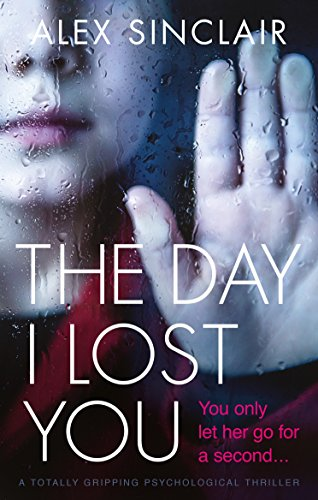 The Day I Lost You: A totally gripping psychological thriller