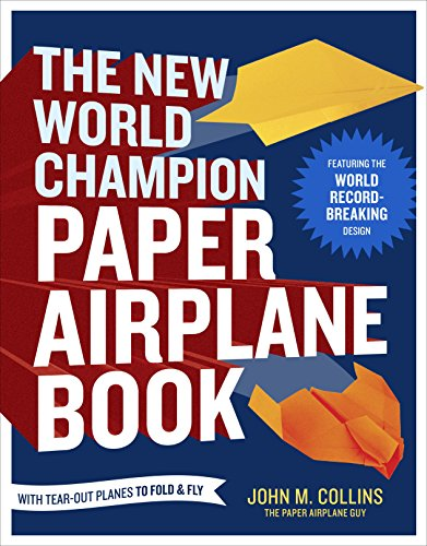 The New World Champion Paper Airplane Book: Featuring the World Record-Breaking Design, with Tear-Out Planes to Fold and Fly (English Edition)