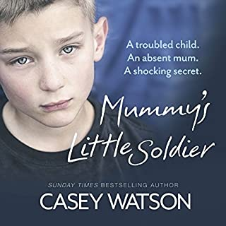 Mummy's Little Soldier: A Troubled Child. An Absent Mum. A Shocking Secret. audiobook cover art