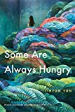 Some Are Always Hungry (Prairie Schooner Book Prize in Poetry)