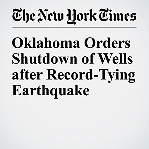 Oklahoma Orders Shutdown of Wells after Record-Tying Earthquake cover art