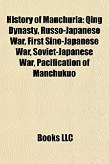 History of Manchuria: Qing Dynasty, Russo-Japanese War, First Sino-Japanese War, Pacification of Manchukuo, Soviet-Japanese War, Liao Dynasty