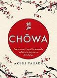 Chowa: Encuentra el equilibrio con la sabiduría japonesa del chowa (Spanish Edition)