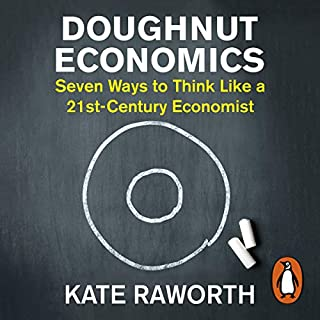 Doughnut Economics     Seven Ways to Think Like a 21st-Century Economist              By:                                                                                                                                 Kate Raworth                               Narrated by:                                                                                                                                 Kate Raworth                      Length: 10 hrs and 49 mins     35 ratings     Overall 4.6