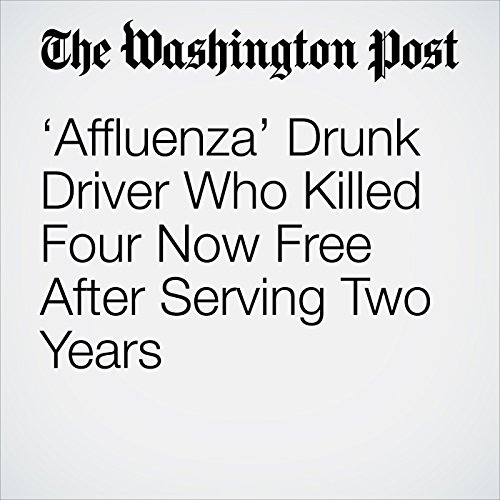 'Affluenza' Drunk Driver Who Killed Four Now Free After Serving Two Years copertina