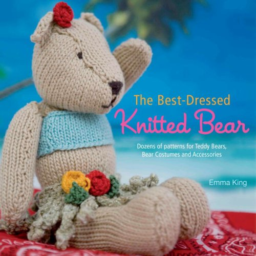 The Best-Dressed Knitted Bear: Dozens of Patterns for Teddy Bears, Bear Costumes, and Accessories