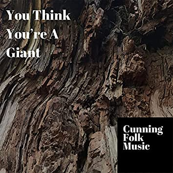 You Think You're a Giant