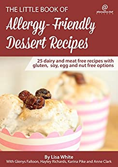 Dessert Recipes: 25 Dairy and meat free recipes with gluten, soy, egg and nut free options by [Lisa White, Glenys Falloon, Hayley Richards, Anne Clark, Karina Pike]