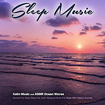 Sleep Music: Calm Music and ASMR Ocean Waves Sounds For Deep Sleep Aid, Calm Sleeping Music For Sleep With Nature Sounds