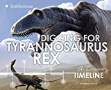 Digging for Tyrannosaurus rex (Dinosaur Discovery Timelines)