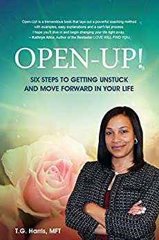 OPEN-UP!: Six Steps To Getting Unstuck And Move Forward In Your Life by [T.G. Harris, J.W. Nickles, Jay Mercedes]