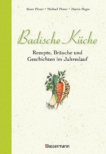 Badische Küche: Rezepte, Bräuche und Geschichten im Jahreslauf