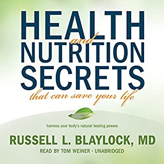 Health and Nutrition Secrets That Can Save Your Life                   By:                                                                                                                                 Russell L. Blaylock                               Narrated by:                                                                                                                                 Tom Weiner                      Length: 20 hrs and 45 mins     92 ratings     Overall 4.0