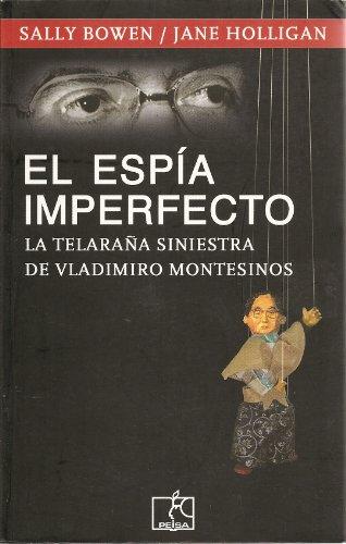 EL ESPIA IMPERFECTO LA TELARAÑA SINIESTRA DE VLADIMIRO MONTESINOS