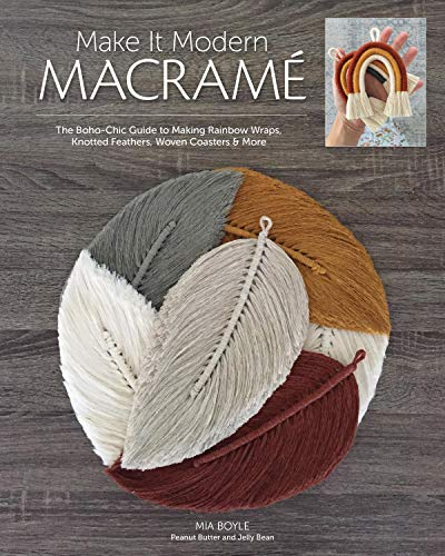 Make it Modern Macramé: The Boho-Chic Guide to Making Rainbow Wraps, Knotted Feathers, Woven Coasters & More